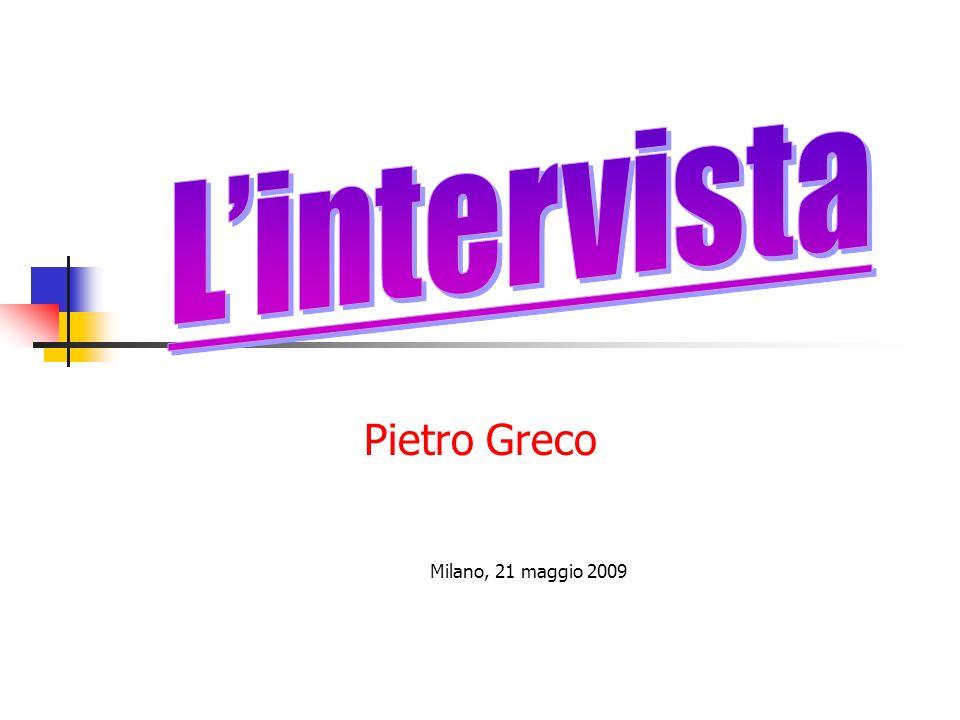Pietro Greco Milano, 21 maggio 2009