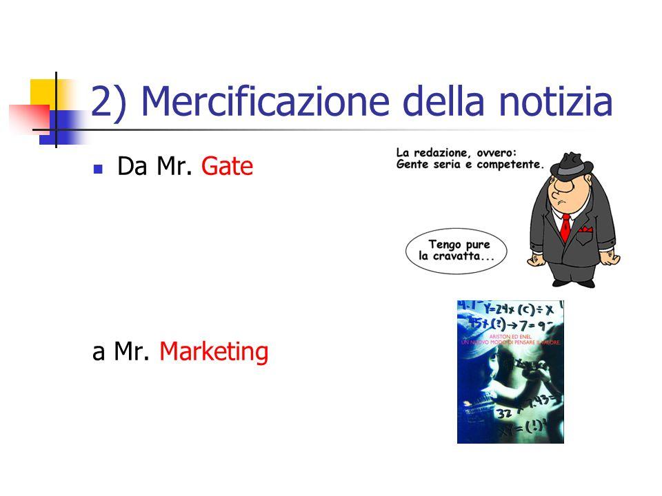 2) Mercificazione della notizia Da Mr. Gate a Mr. Marketing
