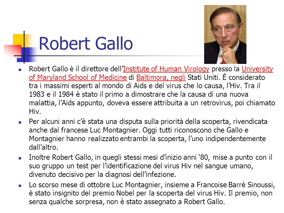 Robert Gallo Robert Gallo è il direttore dellInstitute of Human Virology presso la University of Maryland School of Medicine di Baltimora, negli Stati Uniti.