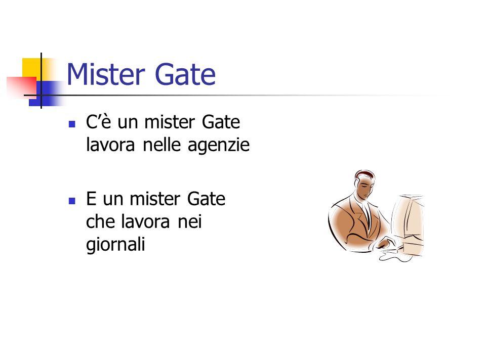 Mister Gate Cè un mister Gate lavora nelle agenzie E un mister Gate che lavora nei giornali