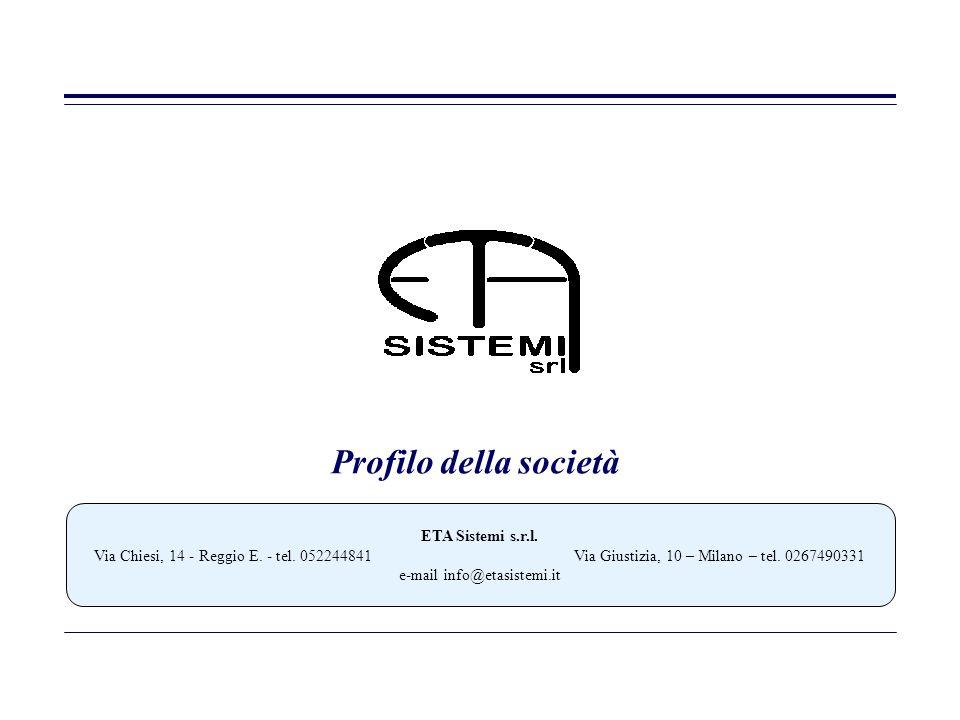 Profilo della società ETA Sistemi s.r.l. Via Chiesi, 14 - Reggio E. - tel. 052244841Via Giustizia, 10 – Milano – tel. 0267490331 e-mail info@etasistem