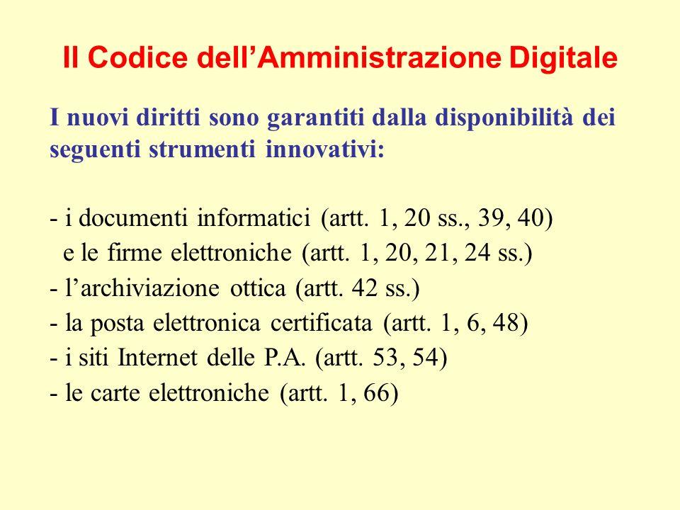 Il Codice dellAmministrazione Digitale I nuovi diritti sono garantiti dalla disponibilità dei seguenti strumenti innovativi: - i documenti informatici (artt.