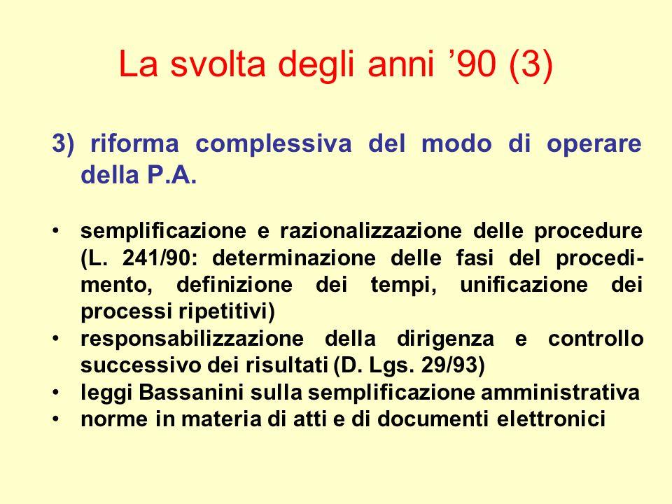 La svolta degli anni 90 (3) 3) riforma complessiva del modo di operare della P.A.