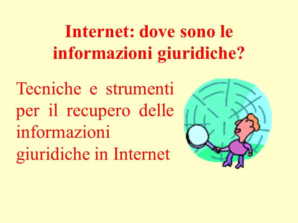 Tecniche e strumenti per il recupero delle informazioni giuridiche in Internet Internet: dove sono le informazioni giuridiche