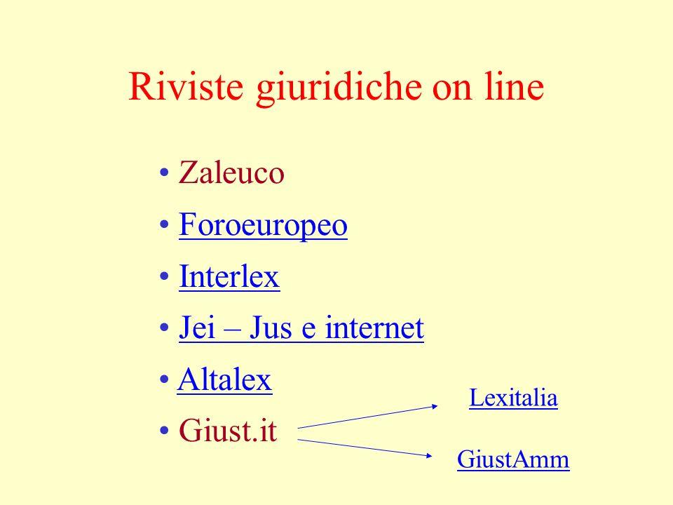 Riviste giuridiche on line Zaleuco Foroeuropeo Interlex Jei – Jus e internet Altalex Giust.it Lexitalia GiustAmm