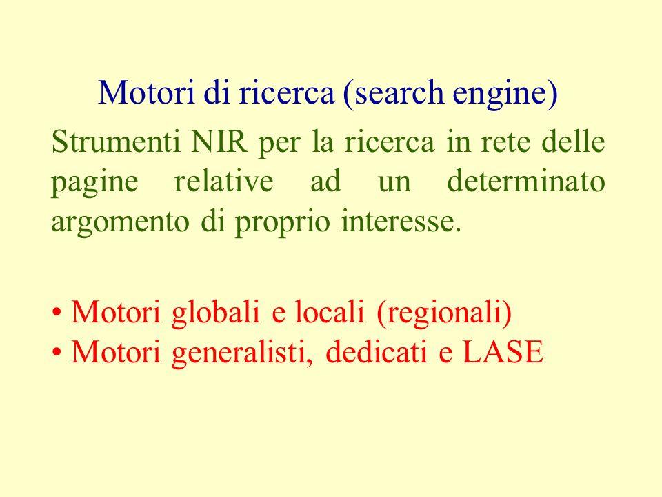 Motori di ricerca (search engine) Strumenti NIR per la ricerca in rete delle pagine relative ad un determinato argomento di proprio interesse.
