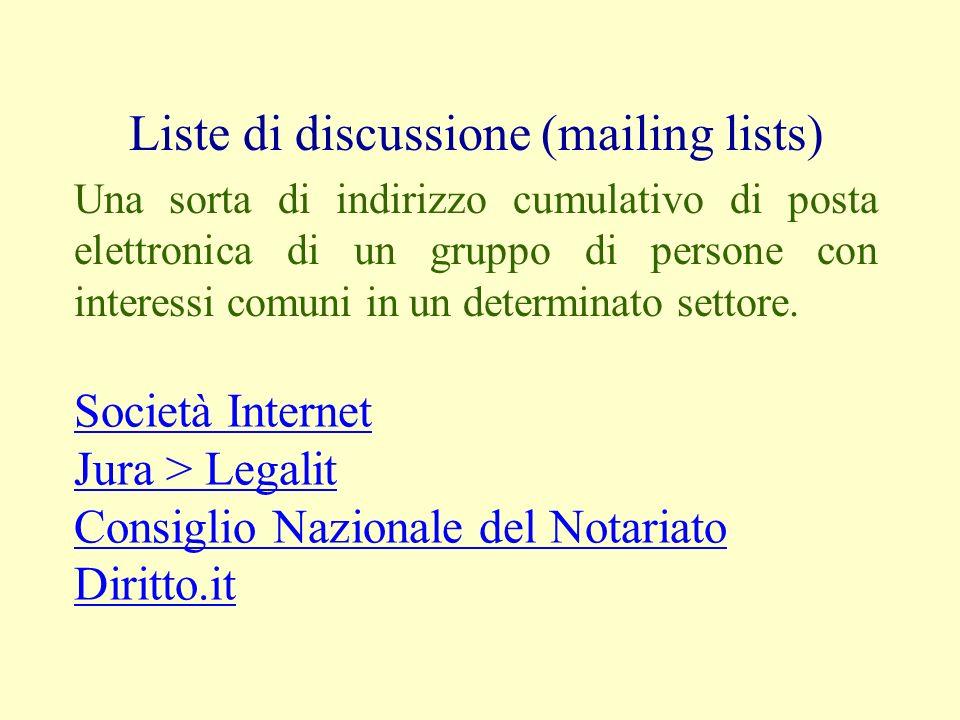 Liste di discussione (mailing lists) Una sorta di indirizzo cumulativo di posta elettronica di un gruppo di persone con interessi comuni in un determinato settore.