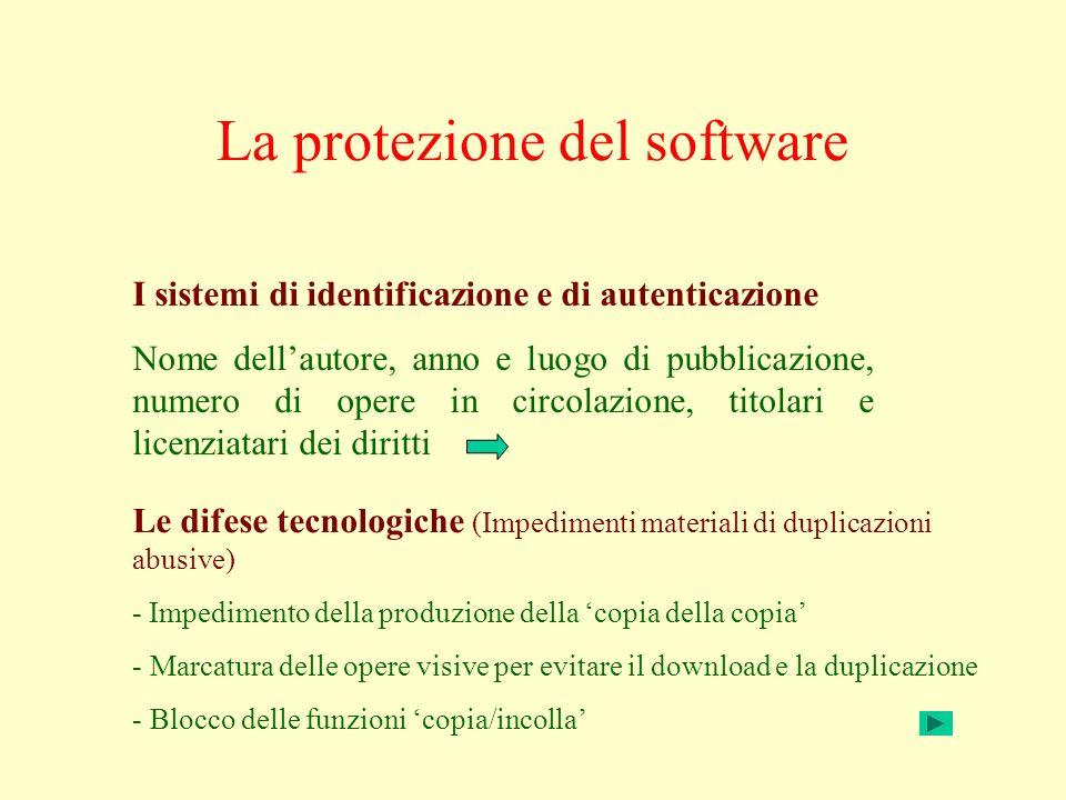 La protezione del software I sistemi di identificazione e di autenticazione Nome dellautore, anno e luogo di pubblicazione, numero di opere in circola