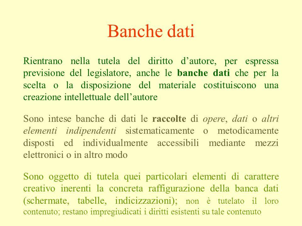 Banche dati Rientrano nella tutela del diritto dautore, per espressa previsione del legislatore, anche le banche dati che per la scelta o la disposizi