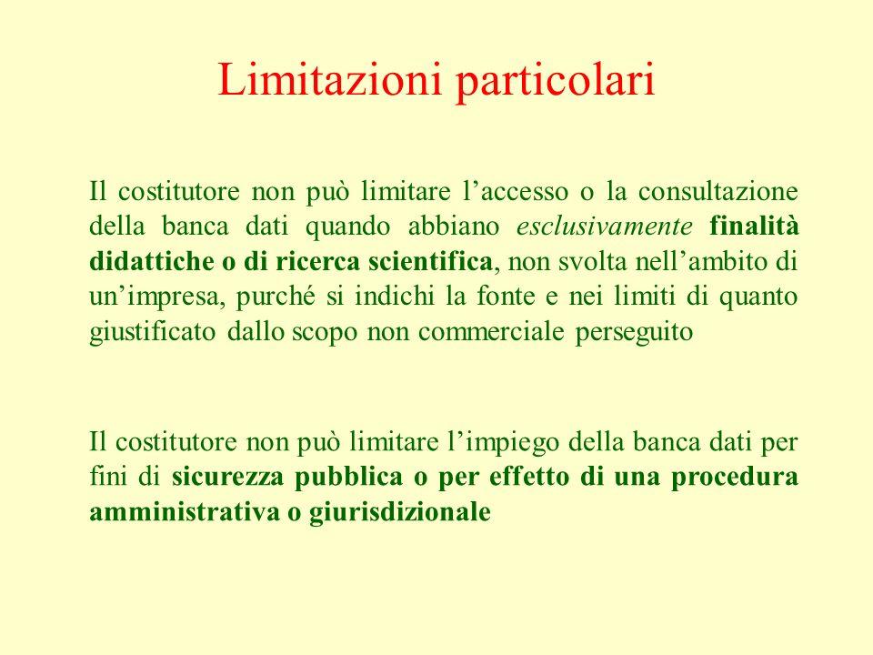 Limitazioni particolari Il costitutore non può limitare laccesso o la consultazione della banca dati quando abbiano esclusivamente finalità didattiche