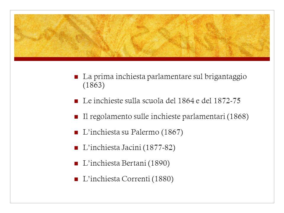 La prima inchiesta parlamentare sul brigantaggio (1863) Le inchieste sulla scuola del 1864 e del 1872-75 Il regolamento sulle inchieste parlamentari (
