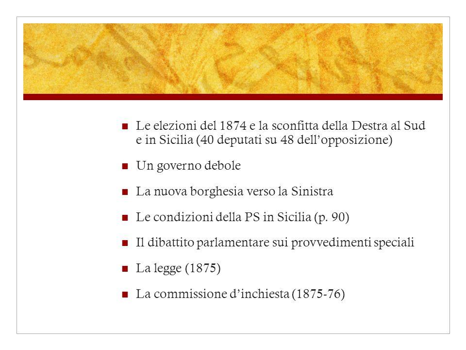 Le elezioni del 1874 e la sconfitta della Destra al Sud e in Sicilia (40 deputati su 48 dellopposizione) Un governo debole La nuova borghesia verso la