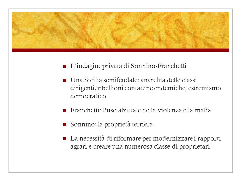 Lindagine privata di Sonnino-Franchetti Una Sicilia semifeudale: anarchia delle classi dirigenti, ribellioni contadine endemiche, estremismo democrati