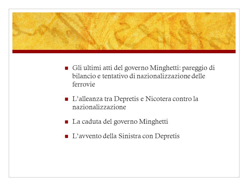 Gli ultimi atti del governo Minghetti: pareggio di bilancio e tentativo di nazionalizzazione delle ferrovie Lalleanza tra Depretis e Nicotera contro l