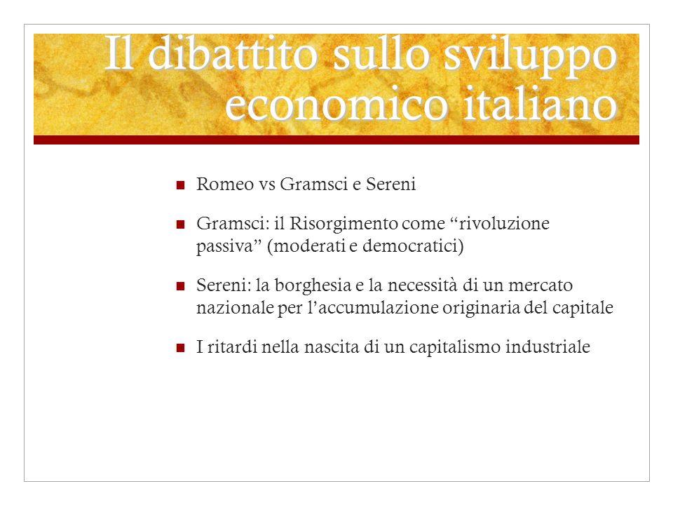Il dibattito sullo sviluppo economico italiano Romeo vs Gramsci e Sereni Gramsci: il Risorgimento come rivoluzione passiva (moderati e democratici) Se