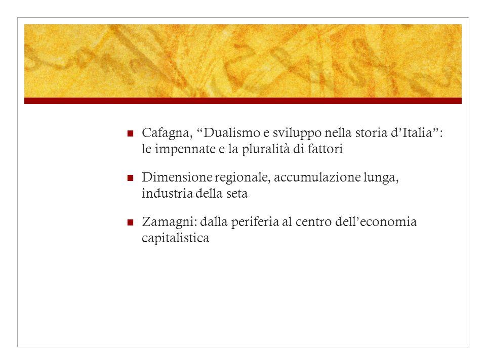 Cafagna, Dualismo e sviluppo nella storia dItalia: le impennate e la pluralità di fattori Dimensione regionale, accumulazione lunga, industria della s