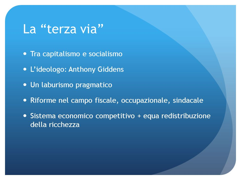 La terza via Tra capitalismo e socialismo Lideologo: Anthony Giddens Un laburismo pragmatico Riforme nel campo fiscale, occupazionale, sindacale Siste