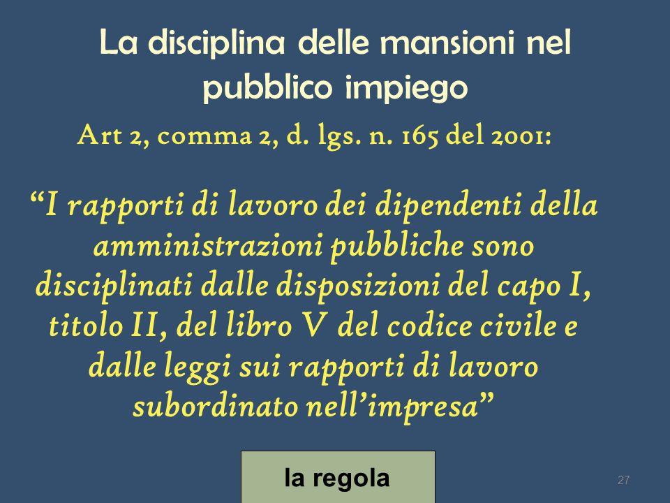 La disciplina delle mansioni nel pubblico impiego Art 2, comma 2, d. lgs. n. 165 del 2001: I rapporti di lavoro dei dipendenti della amministrazioni p