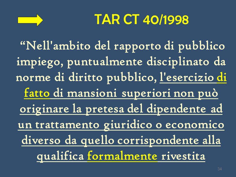 TAR CT 40/1998 Nell'ambito del rapporto di pubblico impiego, puntualmente disciplinato da norme di diritto pubblico, l'esercizio di fatto di mansioni