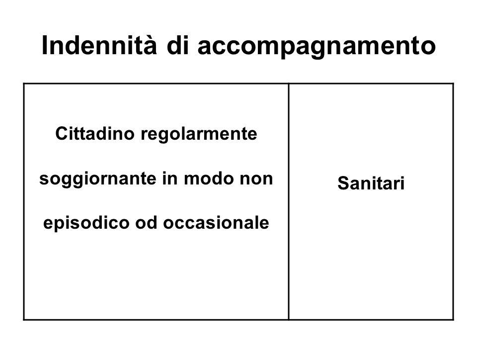 Indennità di accompagnamento Cittadino regolarmente soggiornante in modo non episodico od occasionale Sanitari