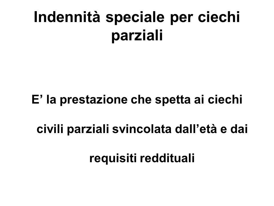 Indennità speciale per ciechi parziali E la prestazione che spetta ai ciechi civili parziali svincolata dalletà e dai requisiti reddituali