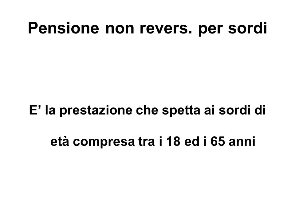 Pensione non revers. per sordi E la prestazione che spetta ai sordi di età compresa tra i 18 ed i 65 anni