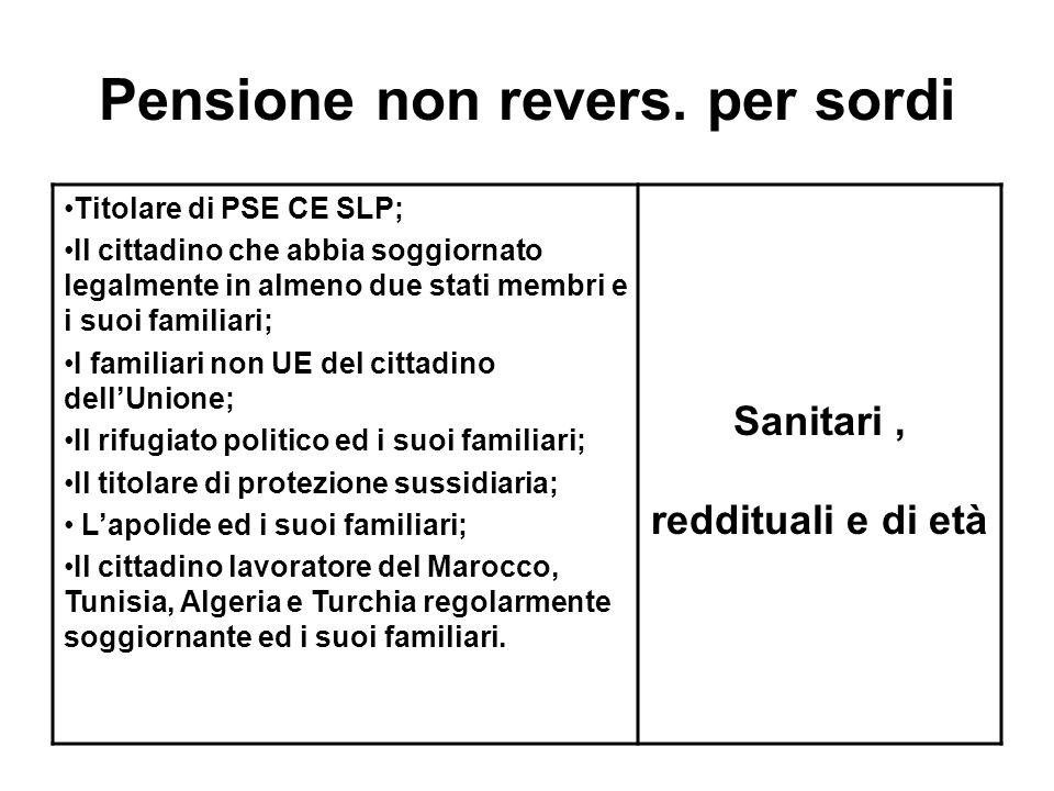 Pensione non revers. per sordi Titolare di PSE CE SLP; Il cittadino che abbia soggiornato legalmente in almeno due stati membri e i suoi familiari; I