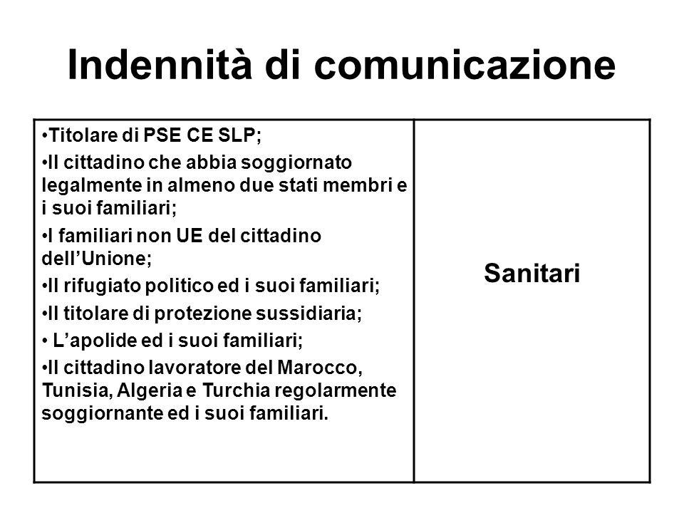 Indennità di comunicazione Titolare di PSE CE SLP; Il cittadino che abbia soggiornato legalmente in almeno due stati membri e i suoi familiari; I fami