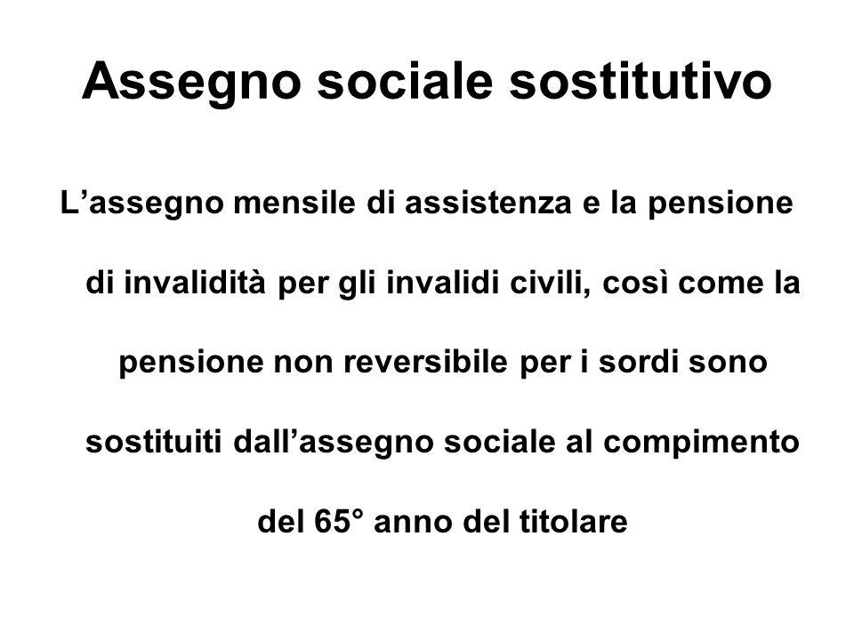 Assegno sociale sostitutivo Lassegno mensile di assistenza e la pensione di invalidità per gli invalidi civili, così come la pensione non reversibile