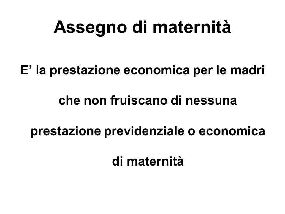 Assegno di maternità E la prestazione economica per le madri che non fruiscano di nessuna prestazione previdenziale o economica di maternità