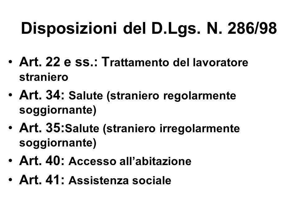 Disposizioni del D.Lgs. N. 286/98 Art. 22 e ss.: T rattamento del lavoratore straniero Art. 34: Salute (straniero regolarmente soggiornante) Art. 35:
