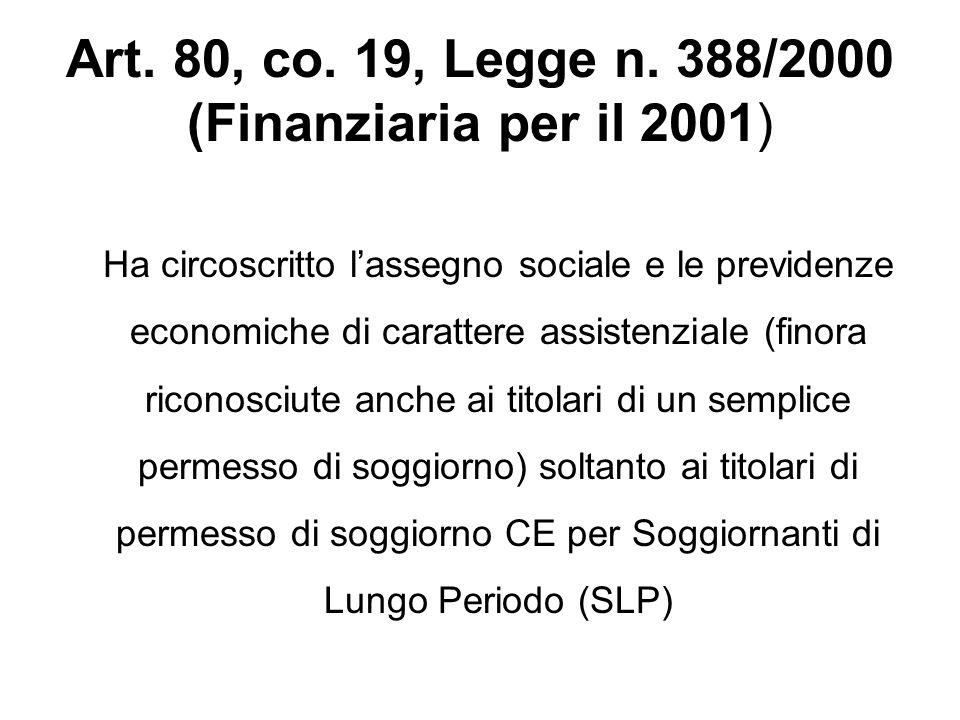 Art. 80, co. 19, Legge n. 388/2000 (Finanziaria per il 2001) Ha circoscritto lassegno sociale e le previdenze economiche di carattere assistenziale (f