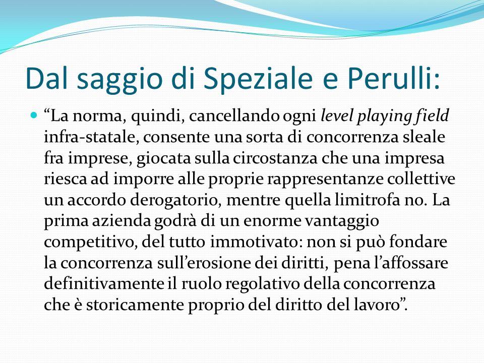 Dal saggio di Speziale e Perulli: La norma, quindi, cancellando ogni level playing field infra-statale, consente una sorta di concorrenza sleale fra i
