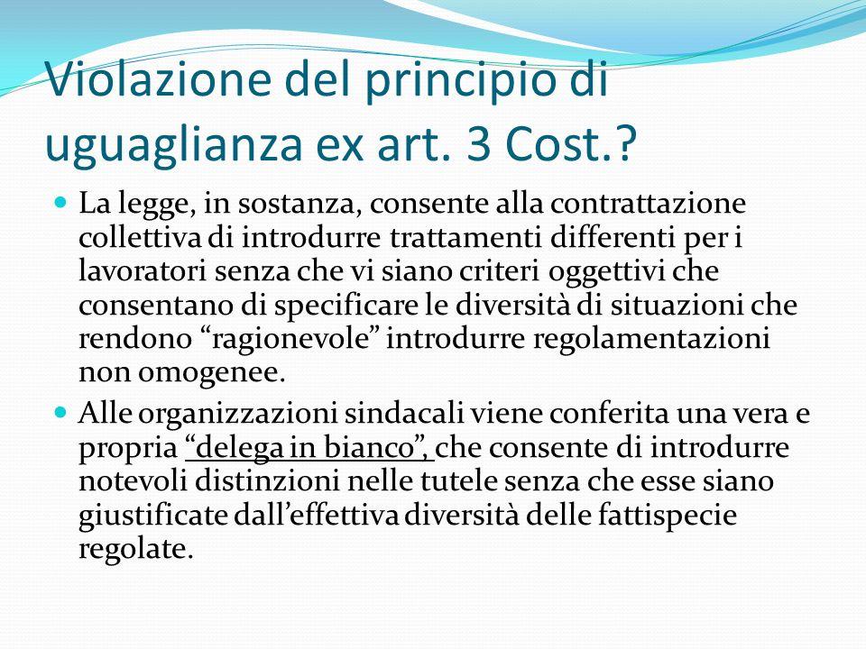 Violazione del principio di uguaglianza ex art. 3 Cost.? La legge, in sostanza, consente alla contrattazione collettiva di introdurre trattamenti diff