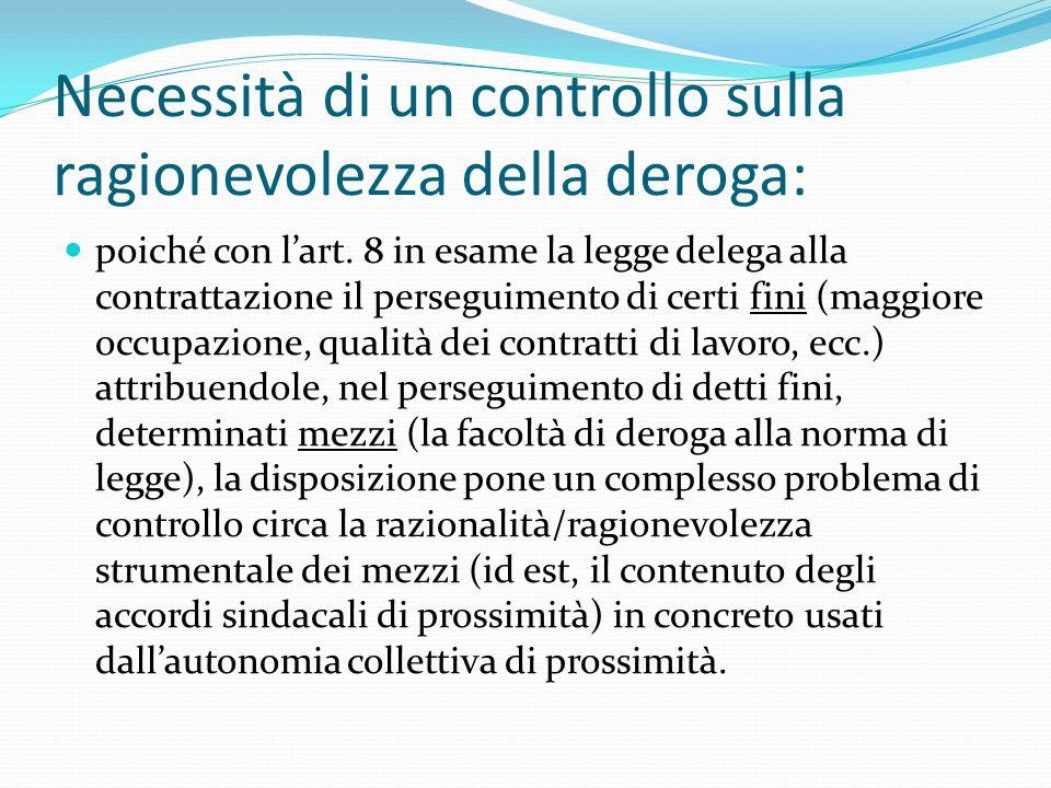 Necessità di un controllo sulla ragionevolezza della deroga: poiché con lart. 8 in esame la legge delega alla contrattazione il perseguimento di certi