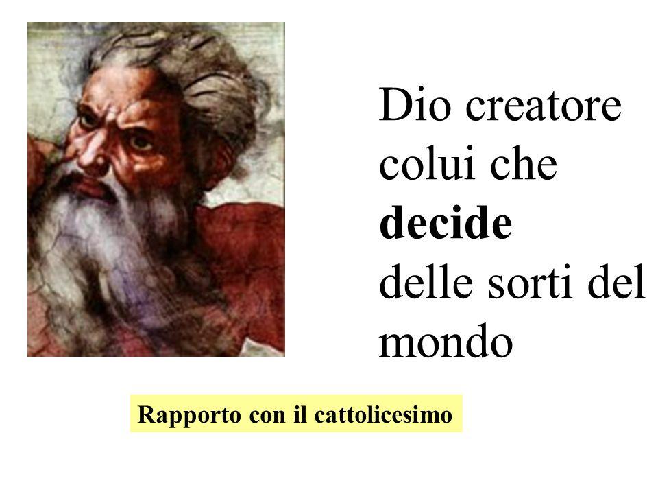 Dio creatore colui che decide delle sorti del mondo Rapporto con il cattolicesimo