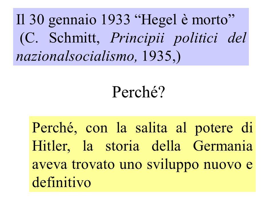 Il 30 gennaio 1933 Hegel è morto (C. Schmitt, Principii politici del nazionalsocialismo, 1935,) Perché? Perché, con la salita al potere di Hitler, la