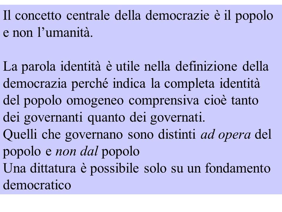 Il concetto centrale della democrazie è il popolo e non lumanità. La parola identità è utile nella definizione della democrazia perché indica la compl