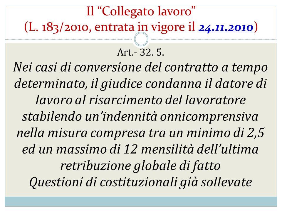 Il Collegato lavoro (L. 183/2010, entrata in vigore il 24.11.2010 ) Art.- 32. 5. Nei casi di conversione del contratto a tempo determinato, il giudice