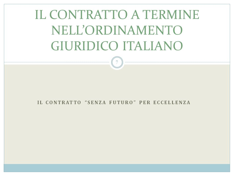 IL CONTRATTO A TERMINE NELLORDINAMENTO GIURIDICO ITALIANO IL CONTRATTO SENZA FUTURO PER ECCELLENZA 7