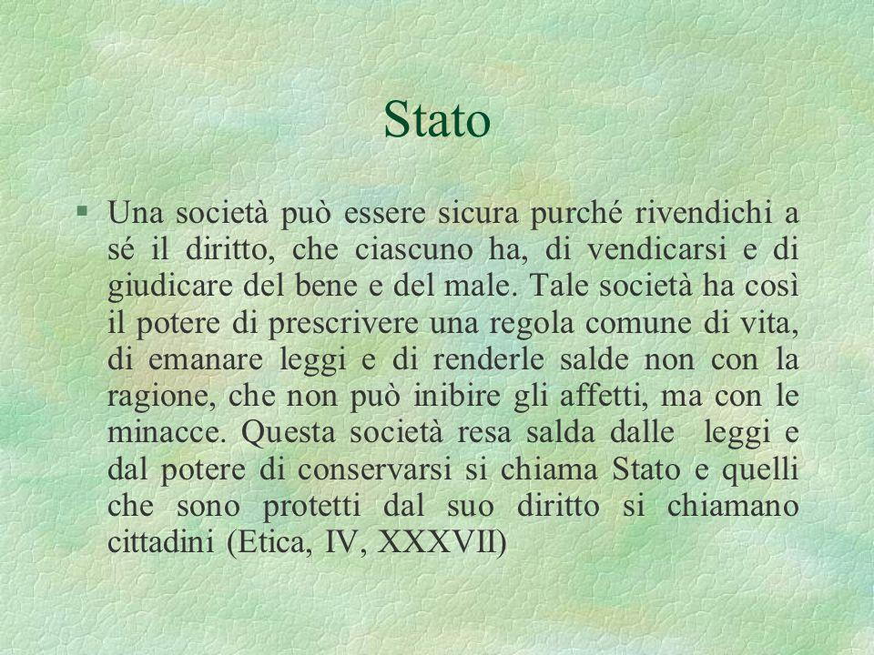 Stato §Una società può essere sicura purché rivendichi a sé il diritto, che ciascuno ha, di vendicarsi e di giudicare del bene e del male. Tale societ