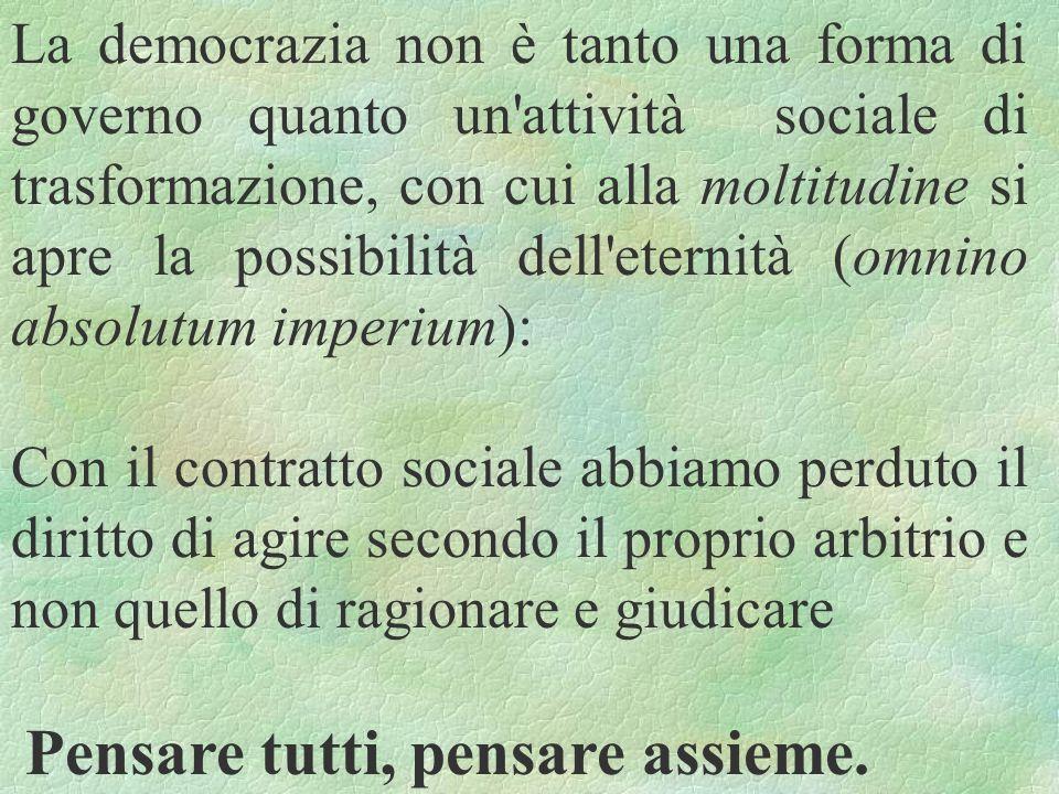 La democrazia non è tanto una forma di governo quanto un'attività sociale di trasformazione, con cui alla moltitudine si apre la possibilità dell'eter