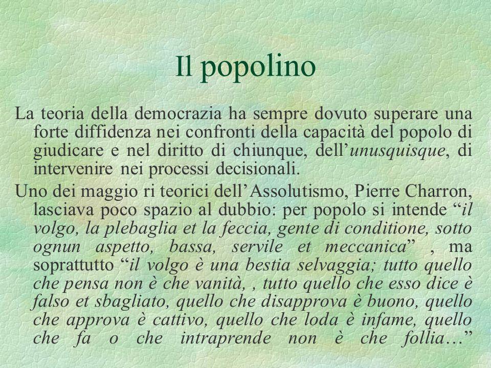 Il popolino La teoria della democrazia ha sempre dovuto superare una forte diffidenza nei confronti della capacità del popolo di giudicare e nel dirit