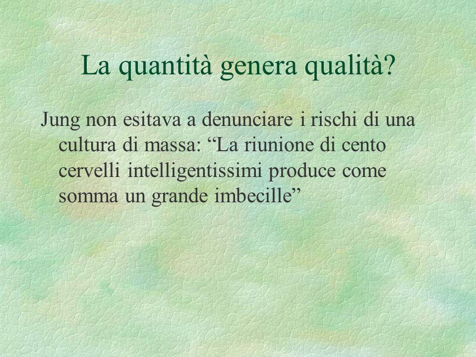 La quantità genera qualità? Jung non esitava a denunciare i rischi di una cultura di massa: La riunione di cento cervelli intelligentissimi produce co