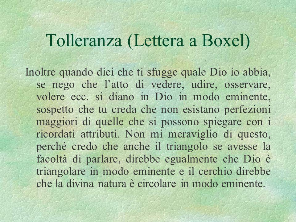 Tolleranza (Lettera a Boxel) Inoltre quando dici che ti sfugge quale Dio io abbia, se nego che latto di vedere, udire, osservare, volere ecc. si diano