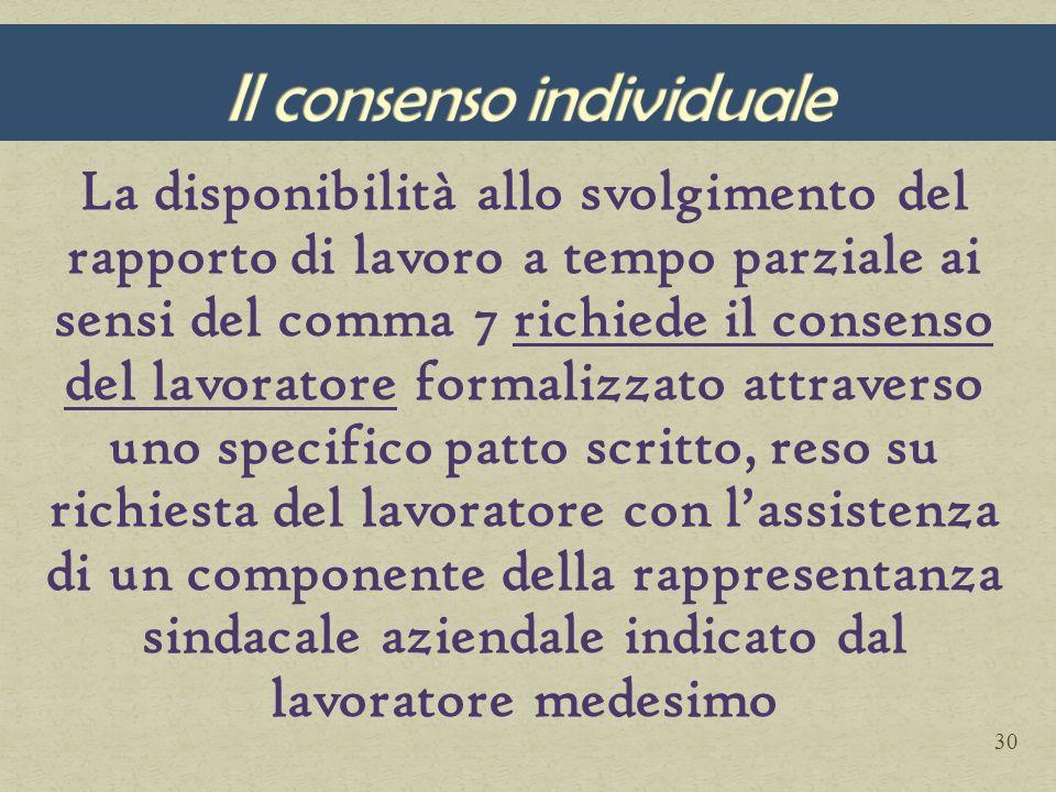 La disponibilità allo svolgimento del rapporto di lavoro a tempo parziale ai sensi del comma 7 richiede il consenso del lavoratore formalizzato attrav