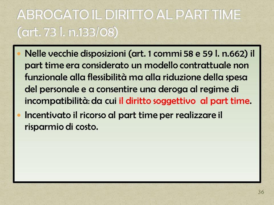 Nelle vecchie disposizioni (art. 1 commi 58 e 59 l. n.662) il part time era considerato un modello contrattuale non funzionale alla flessibilità ma al