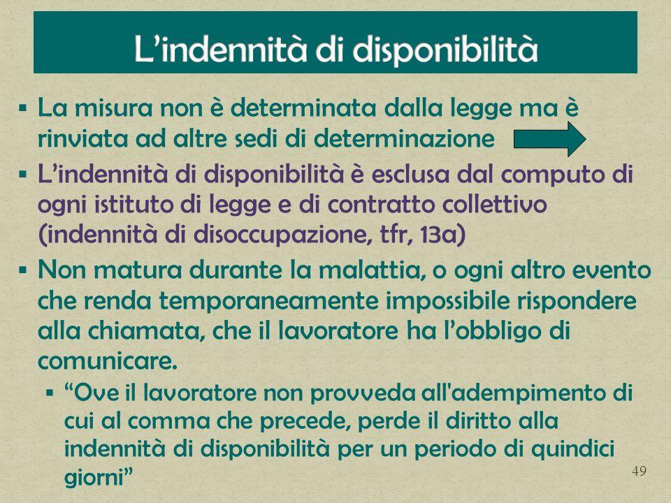La misura non è determinata dalla legge ma è rinviata ad altre sedi di determinazione Lindennità di disponibilità è esclusa dal computo di ogni istitu