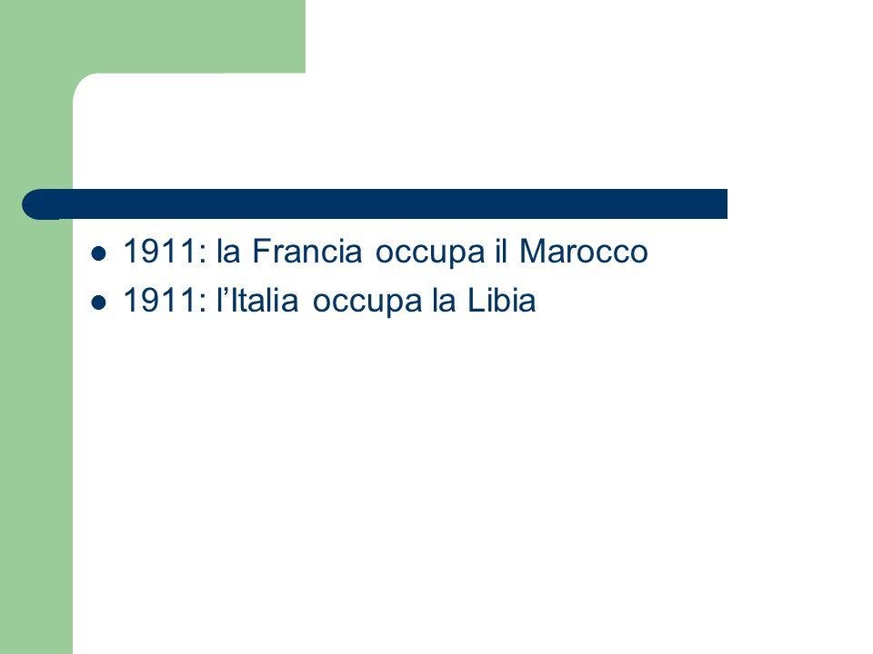 1911: la Francia occupa il Marocco 1911: lItalia occupa la Libia