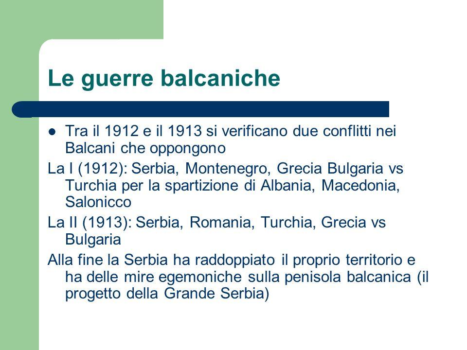 Le guerre balcaniche Tra il 1912 e il 1913 si verificano due conflitti nei Balcani che oppongono La I (1912): Serbia, Montenegro, Grecia Bulgaria vs T